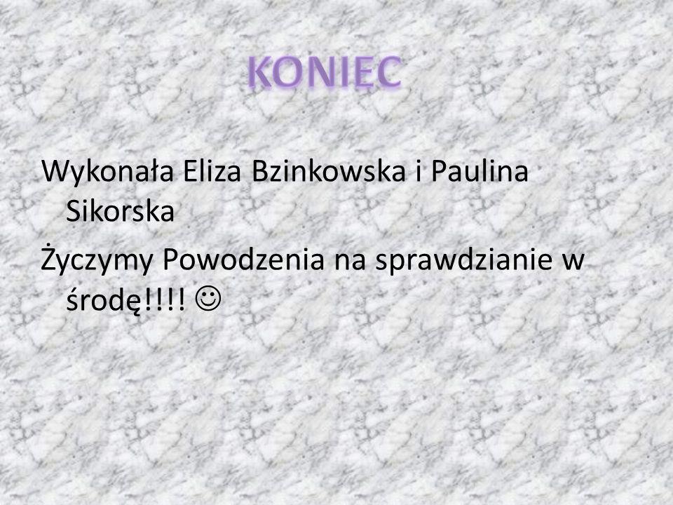 Wykonała Eliza Bzinkowska i Paulina Sikorska Życzymy Powodzenia na sprawdzianie w środę!!!! 
