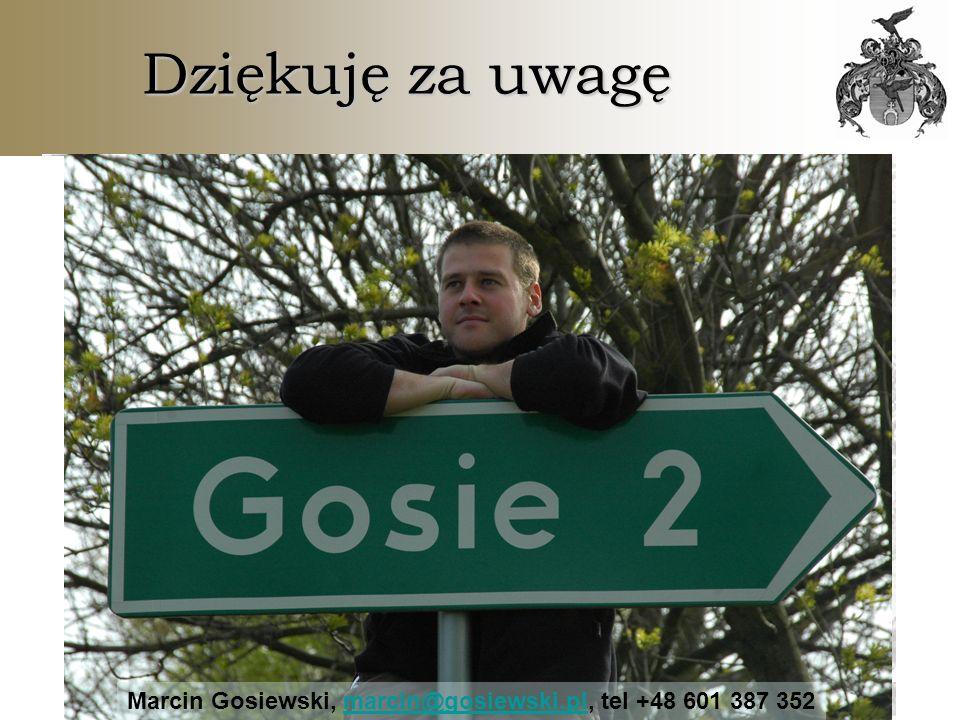 Dziękuję za uwagę Marcin Gosiewski, marcin@gosiewski.pl, tel +48 601 387 352