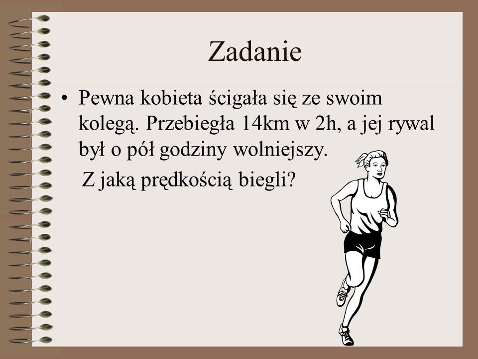 Zadanie Pewna kobieta ścigała się ze swoim kolegą. Przebiegła 14km w 2h, a jej rywal był o pół godziny wolniejszy.