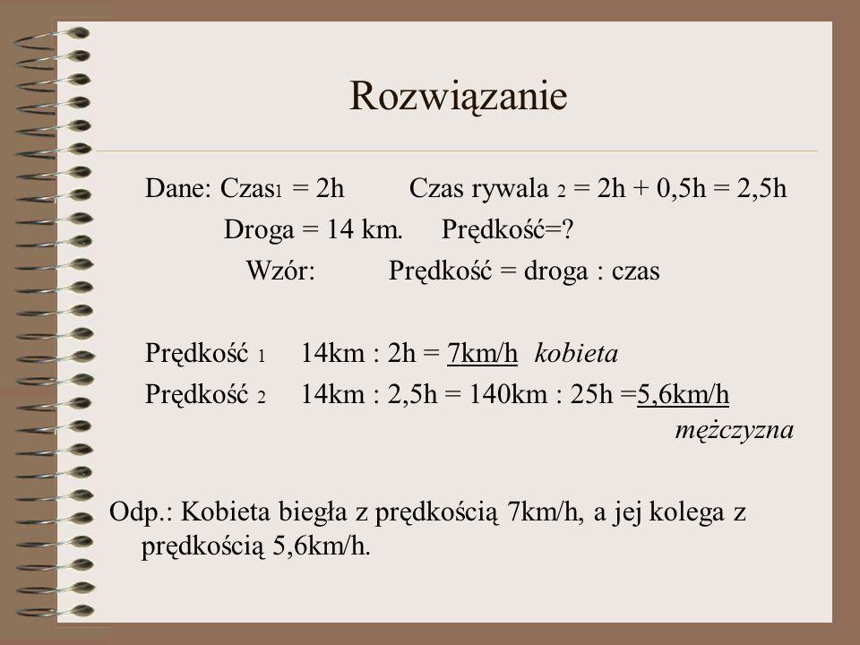 Rozwiązanie Dane: Czas1 = 2h Czas rywala 2 = 2h + 0,5h = 2,5h