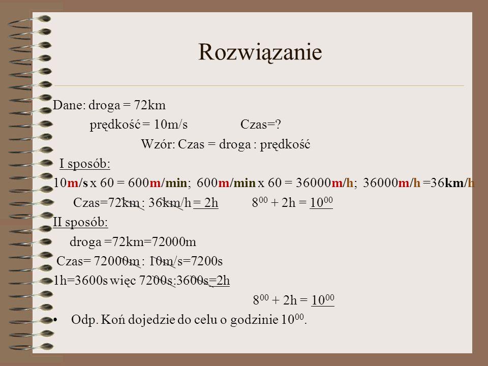 Rozwiązanie Dane: droga = 72km prędkość = 10m/s Czas=
