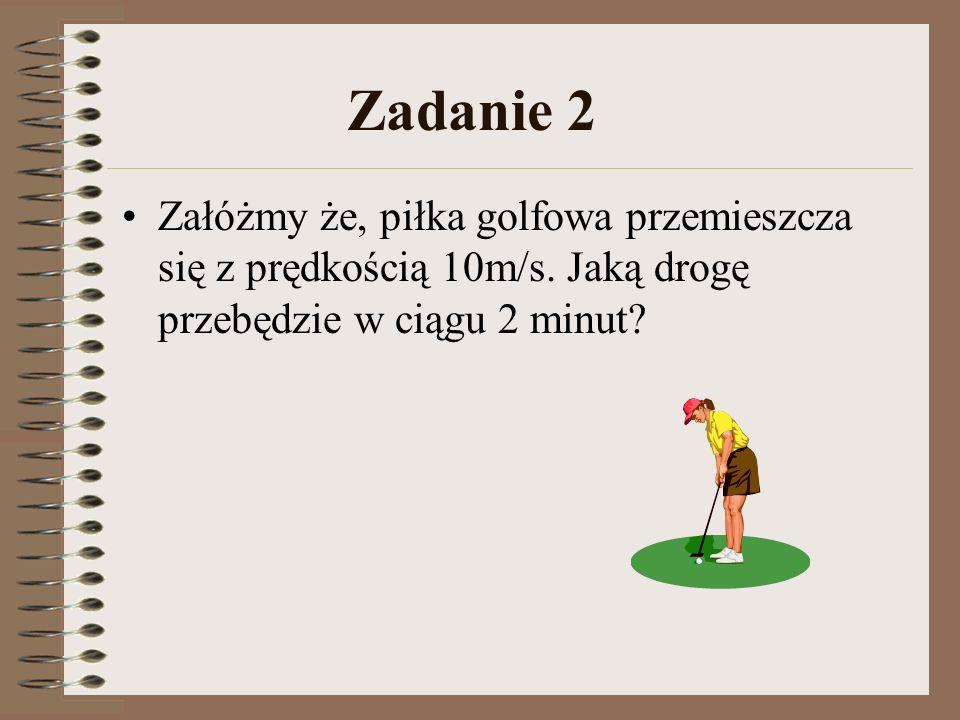 Zadanie 2 Załóżmy że, piłka golfowa przemieszcza się z prędkością 10m/s.