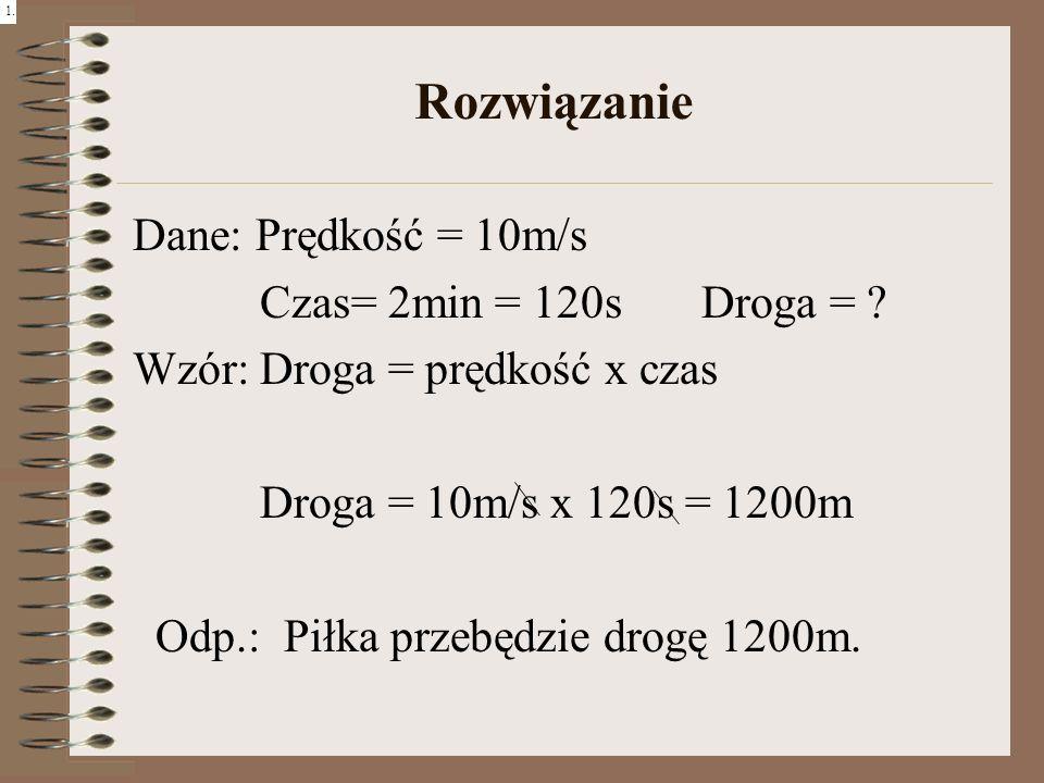Rozwiązanie Dane: Prędkość = 10m/s Czas= 2min = 120s Droga =