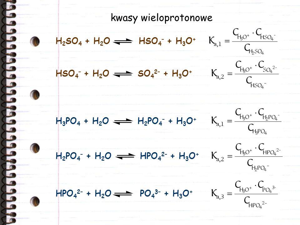 kwasy wieloprotonowe H2SO4 + H2O HSO4– + H3O+ HSO4– + H2O SO42– + H3O+