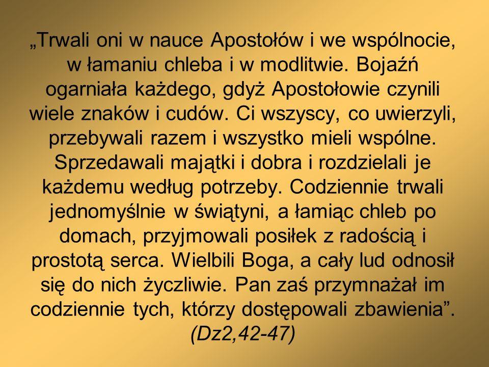 """""""Trwali oni w nauce Apostołów i we wspólnocie, w łamaniu chleba i w modlitwie."""