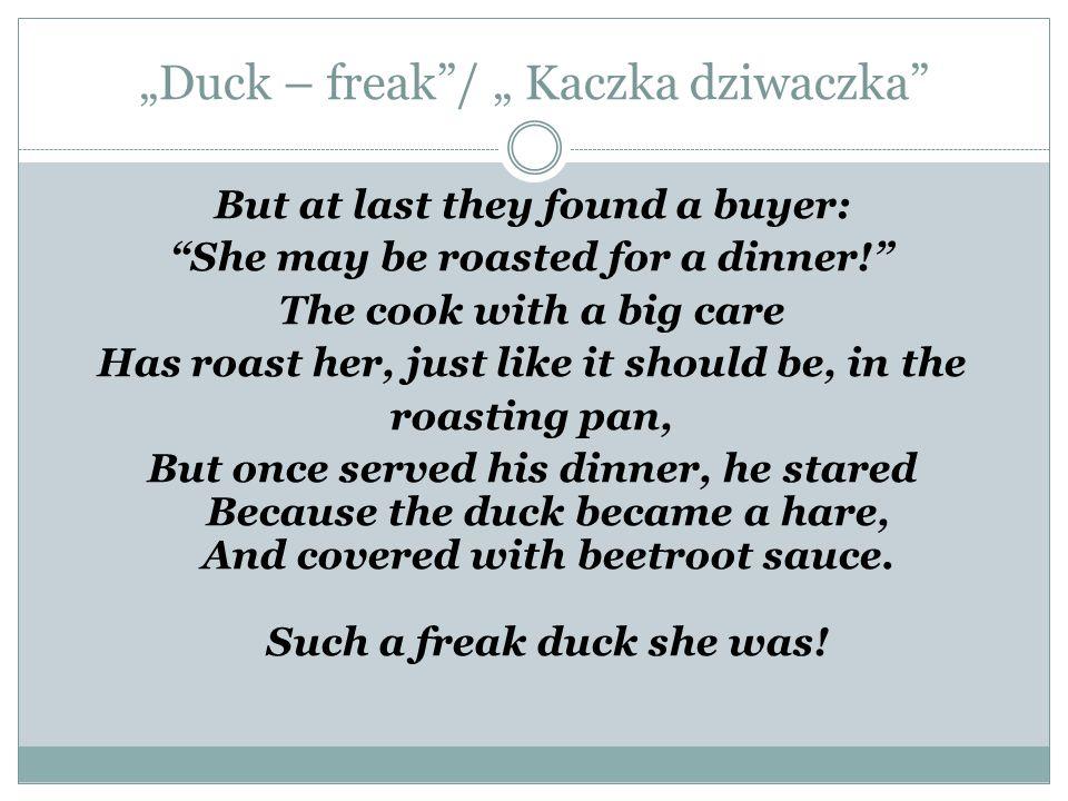 """""""Duck – freak / """" Kaczka dziwaczka"""