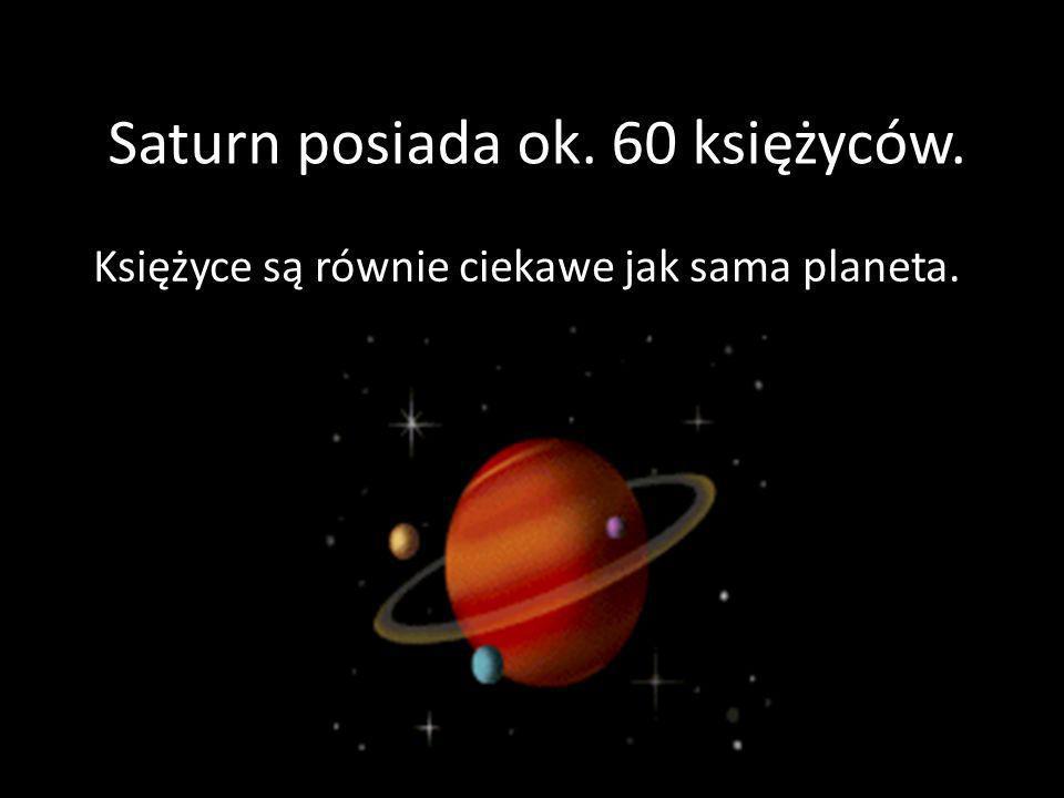 Saturn posiada ok. 60 księżyców.