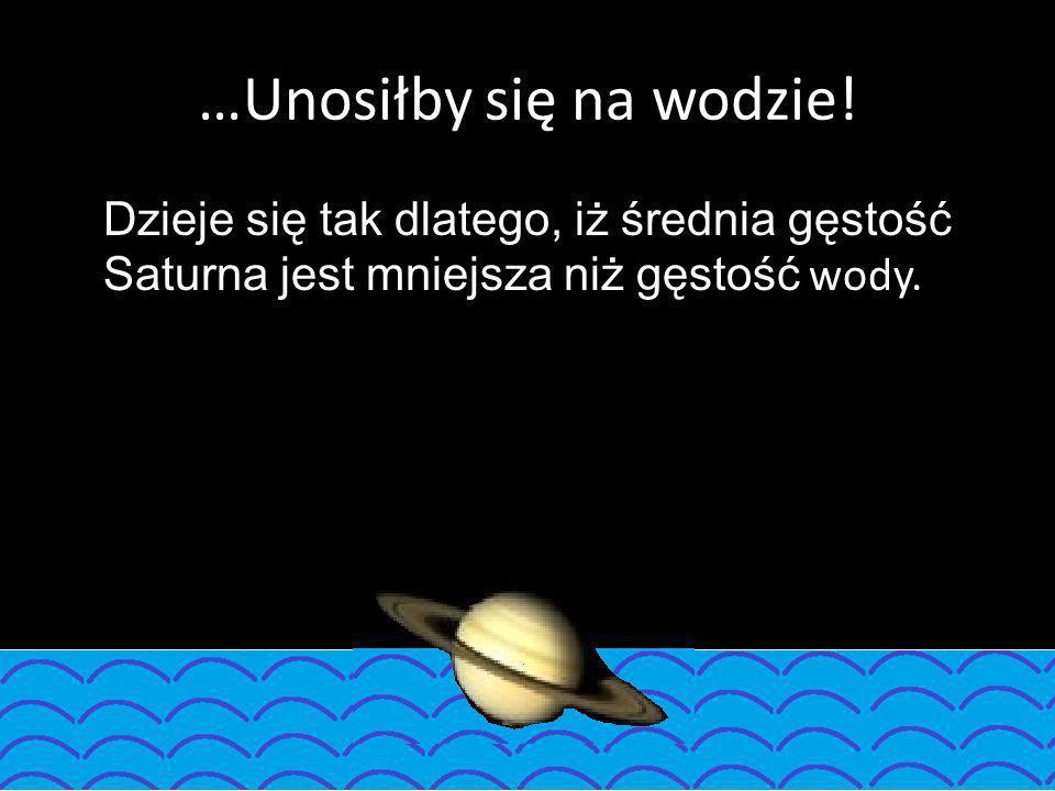 …Unosiłby się na wodzie!