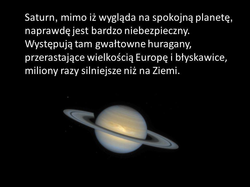 Saturn, mimo iż wygląda na spokojną planetę, naprawdę jest bardzo niebezpieczny.