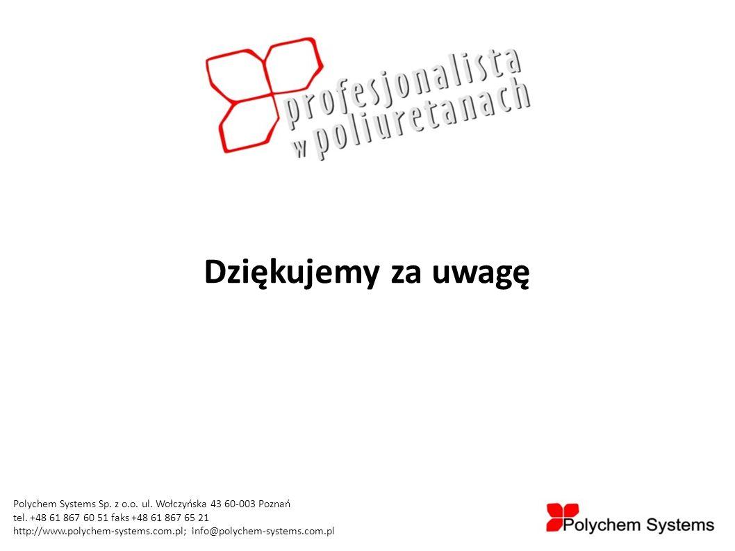 Dziękujemy za uwagę Polychem Systems Sp. z o.o. ul. Wołczyńska 43 60-003 Poznań. tel. +48 61 867 60 51 faks +48 61 867 65 21.