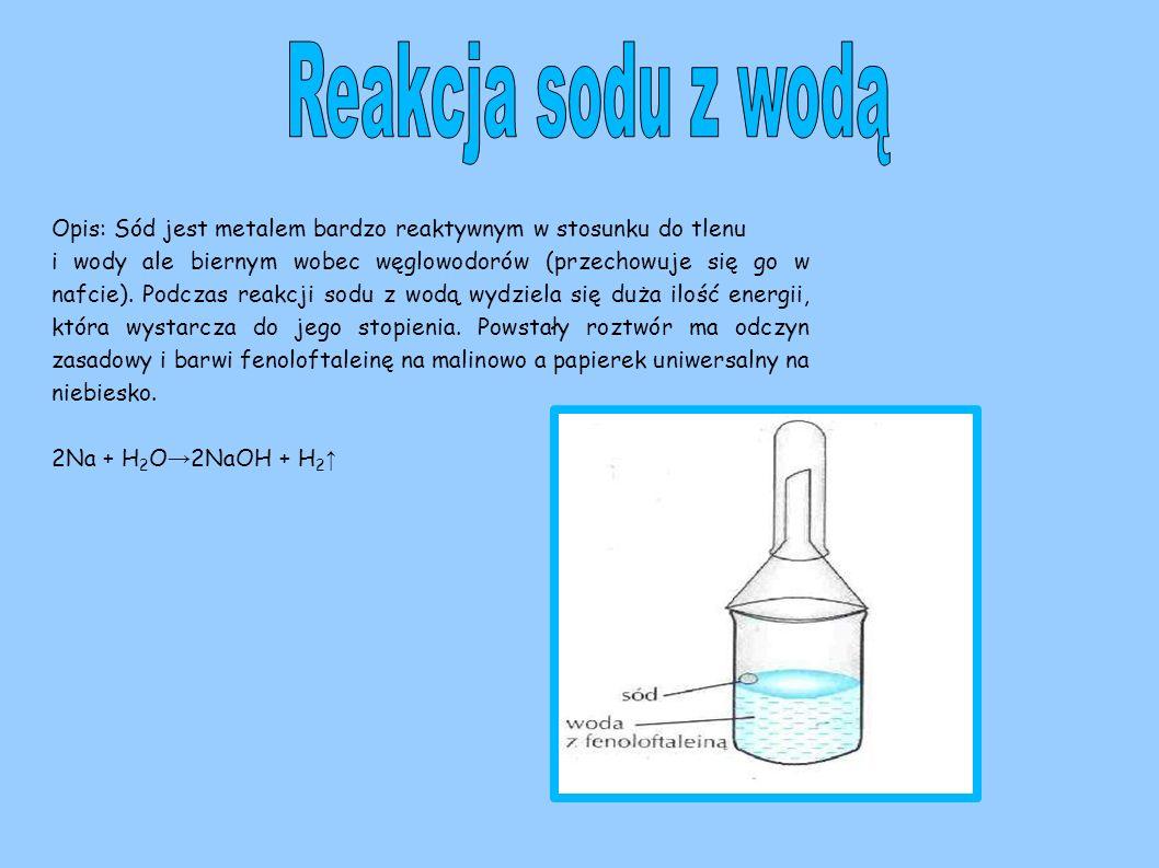Reakcja sodu z wodą Opis: Sód jest metalem bardzo reaktywnym w stosunku do tlenu.