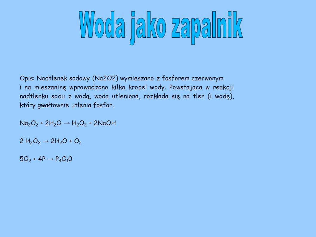 Woda jako zapalnik Opis: Nadtlenek sodowy (Na2O2) wymieszano z fosforem czerwonym.