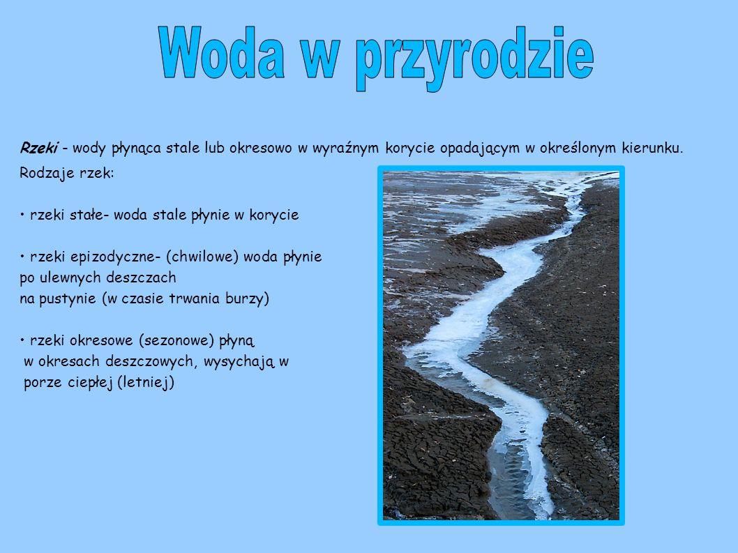 Woda w przyrodzie Rzeki - wody płynąca stale lub okresowo w wyraźnym korycie opadającym w określonym kierunku.