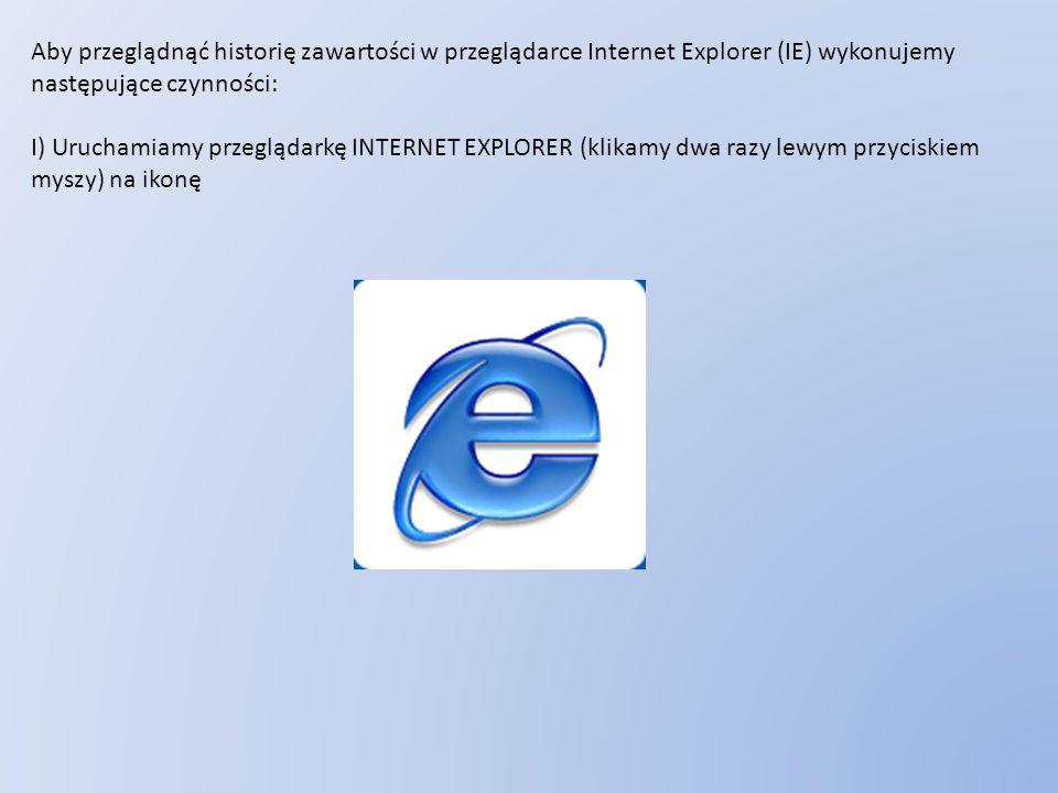 Aby przeglądnąć historię zawartości w przeglądarce Internet Explorer (IE) wykonujemy następujące czynności: