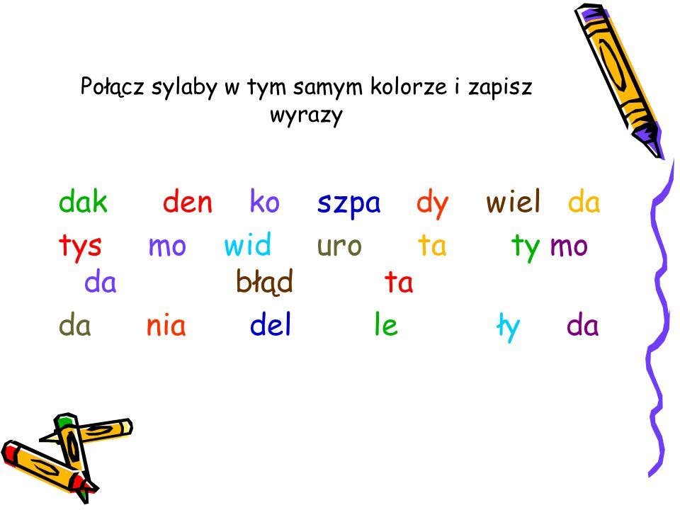 Połącz sylaby w tym samym kolorze i zapisz wyrazy