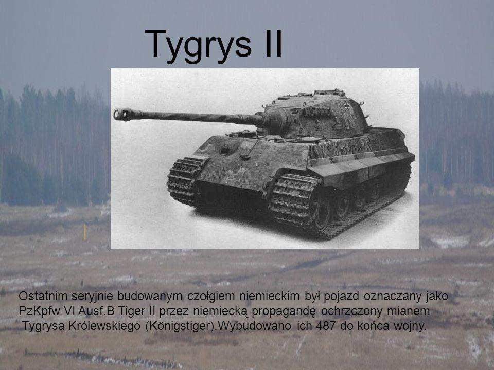 Tygrys IIOstatnim seryjnie budowanym czołgiem niemieckim był pojazd oznaczany jako.