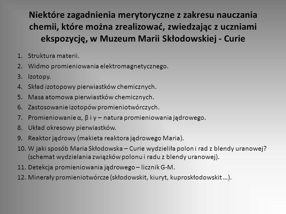 Niektóre zagadnienia merytoryczne z zakresu nauczania chemii, które można zrealizować, zwiedzając z uczniami ekspozycję, w Muzeum Marii Skłodowskiej - Curie