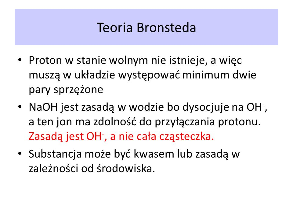Teoria Bronsteda Proton w stanie wolnym nie istnieje, a więc muszą w układzie występować minimum dwie pary sprzężone.