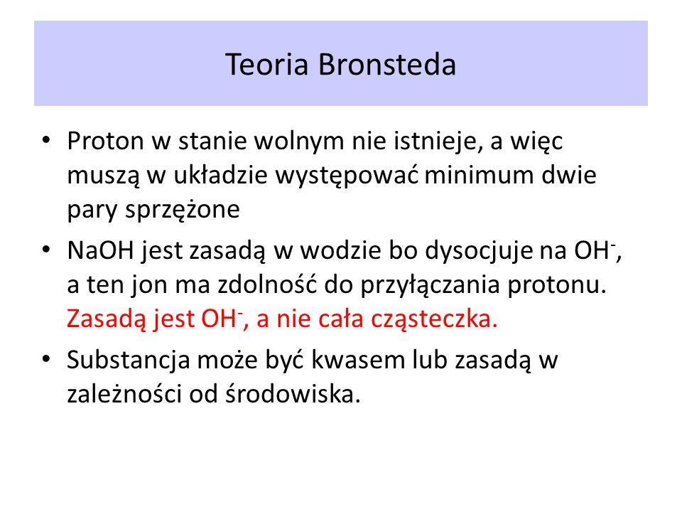 Teoria BronstedaProton w stanie wolnym nie istnieje, a więc muszą w układzie występować minimum dwie pary sprzężone.