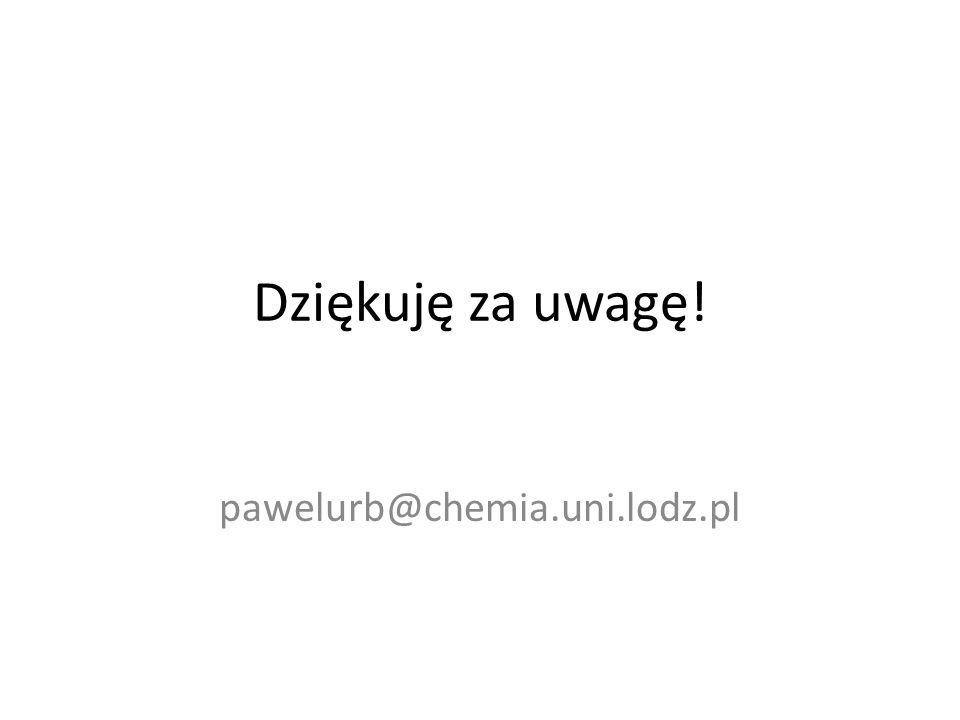 Dziękuję za uwagę! pawelurb@chemia.uni.lodz.pl