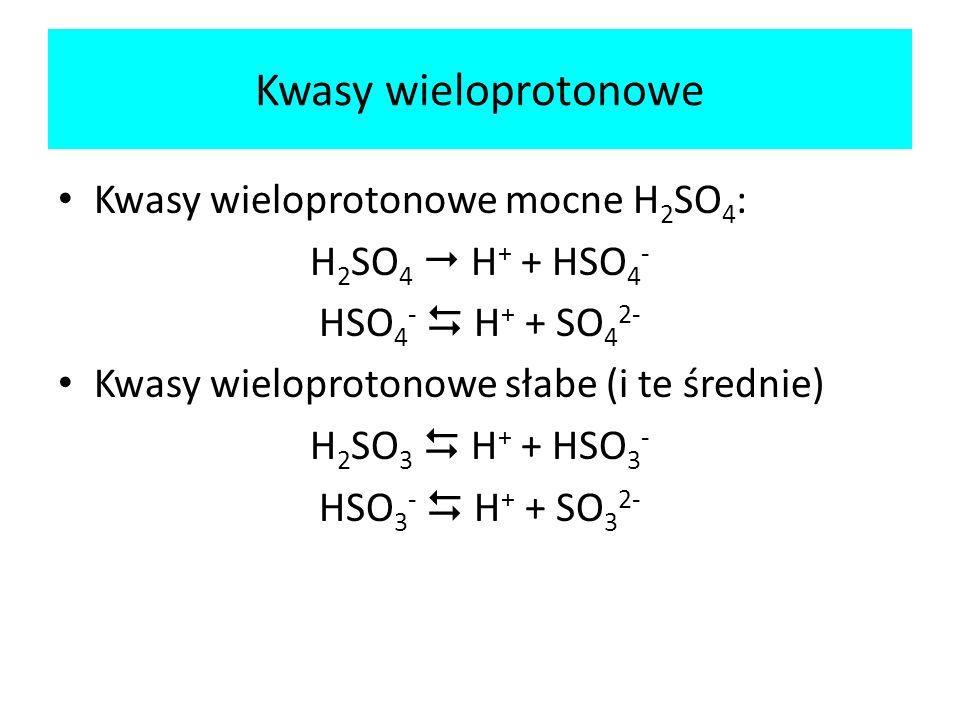 Kwasy wieloprotonowe Kwasy wieloprotonowe mocne H2SO4:
