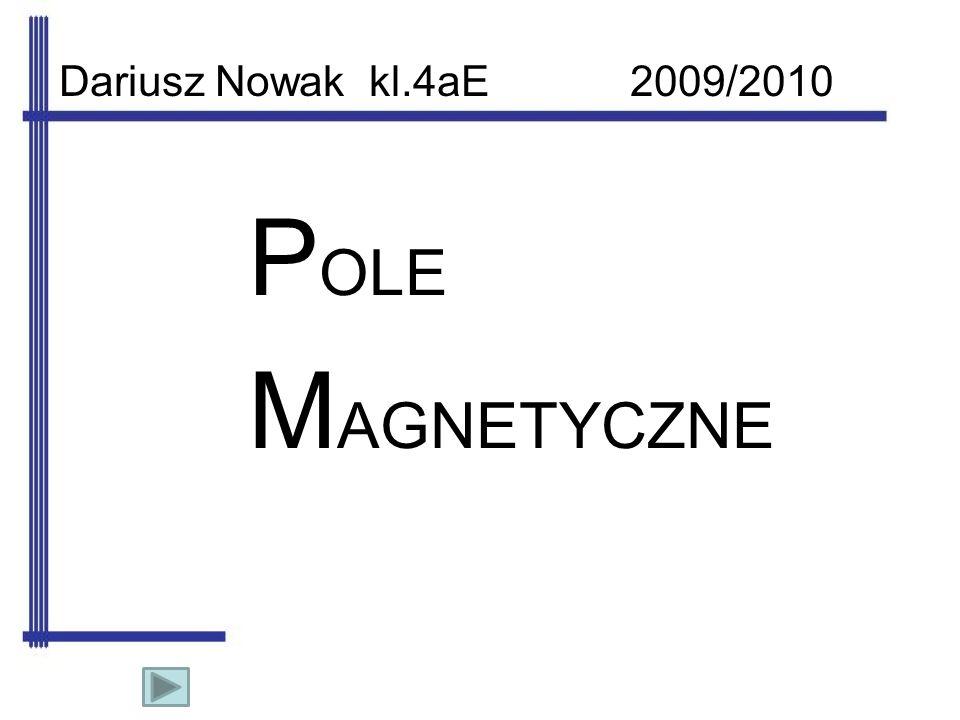 Dariusz Nowak kl.4aE 2009/2010 POLE MAGNETYCZNE