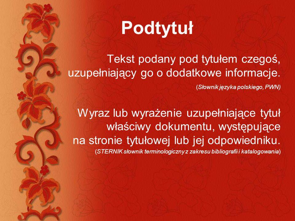 Podtytuł Tekst podany pod tytułem czegoś, uzupełniający go o dodatkowe informacje. (Słownik języka polskiego, PWN)
