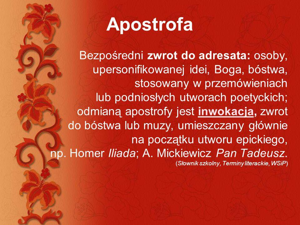 Apostrofa Bezpośredni zwrot do adresata: osoby, upersonifikowanej idei, Boga, bóstwa, stosowany w przemówieniach.