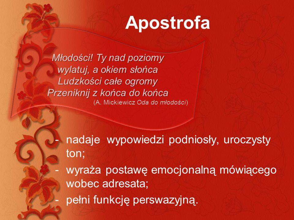 Apostrofa nadaje wypowiedzi podniosły, uroczysty ton;
