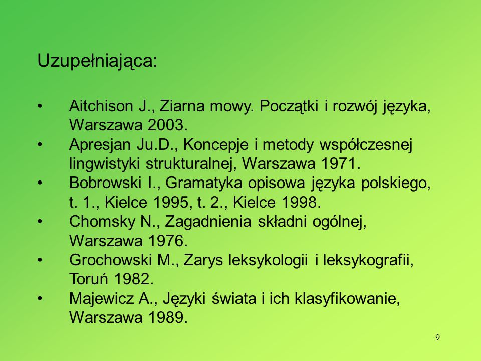 Uzupełniająca: Aitchison J., Ziarna mowy. Początki i rozwój języka, Warszawa 2003.
