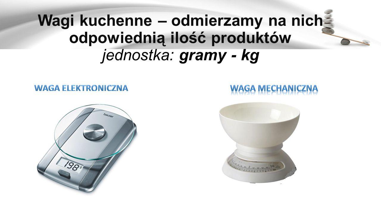 Wagi kuchenne – odmierzamy na nich odpowiednią ilość produktów jednostka: gramy - kg