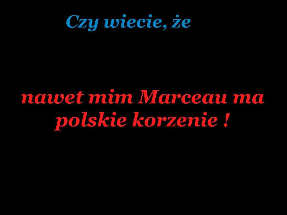 nawet mim Marceau ma polskie korzenie !
