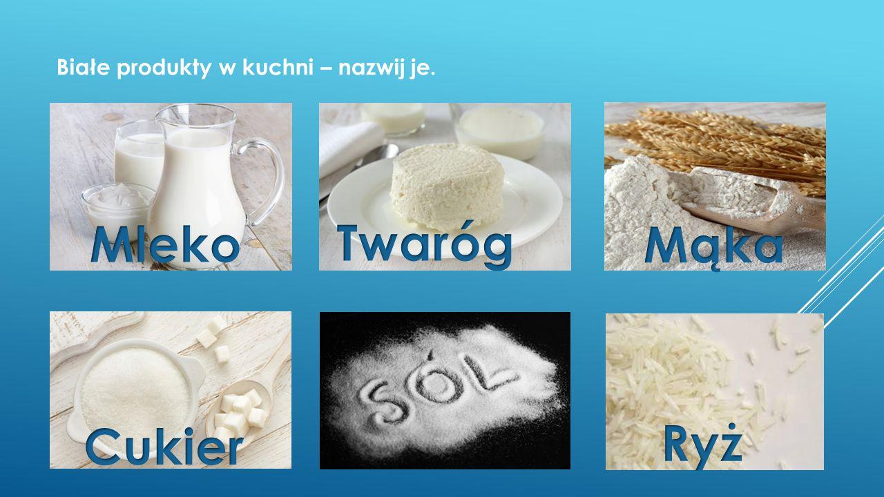 Białe produkty w kuchni – nazwij je.