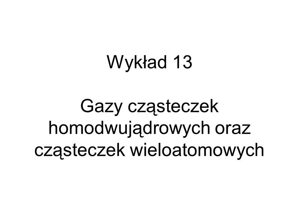 Wykład 13 Gazy cząsteczek homodwujądrowych oraz cząsteczek wieloatomowych