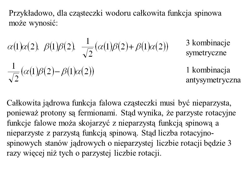 Przykładowo, dla cząsteczki wodoru całkowita funkcja spinowa może wynosić:
