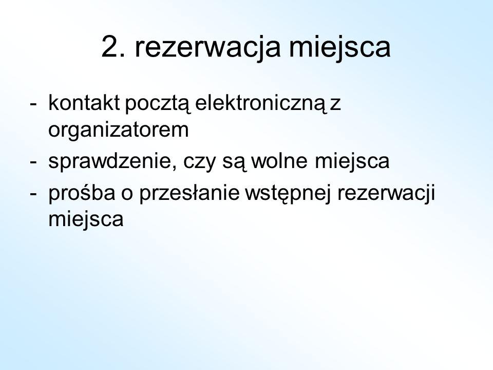 2. rezerwacja miejsca kontakt pocztą elektroniczną z organizatorem