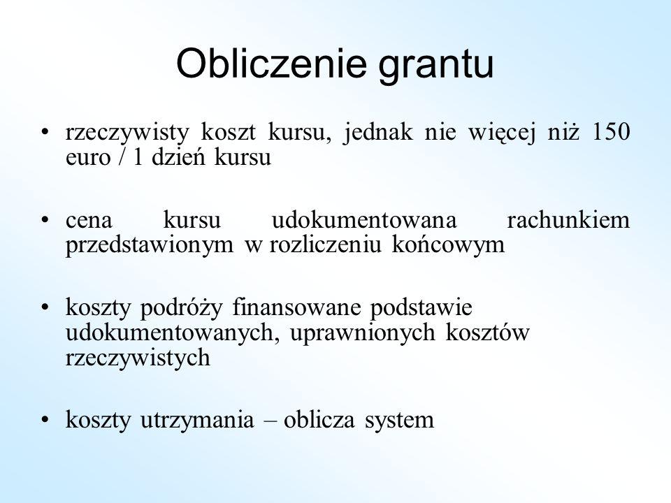 Obliczenie grantu rzeczywisty koszt kursu, jednak nie więcej niż 150 euro / 1 dzień kursu.