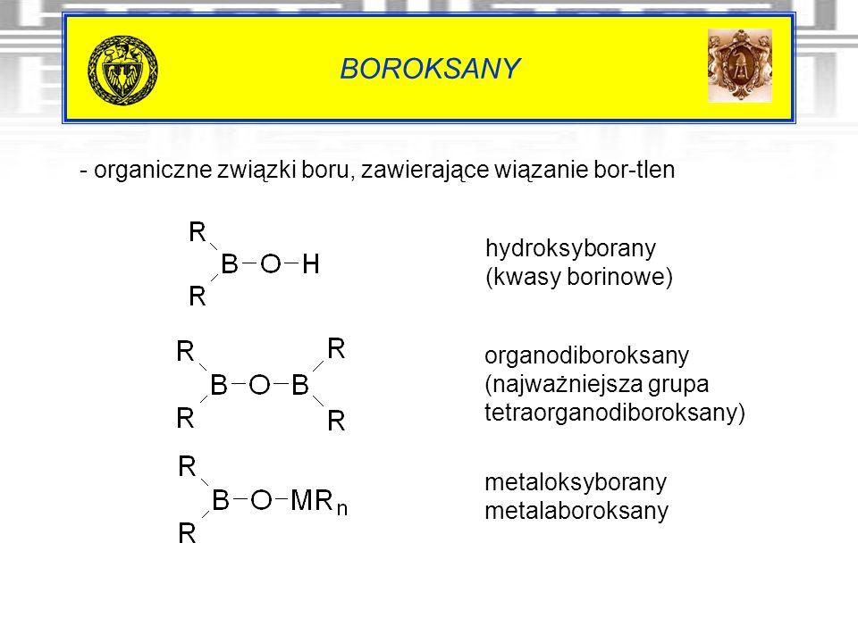 BOROKSANY - organiczne związki boru, zawierające wiązanie bor-tlen
