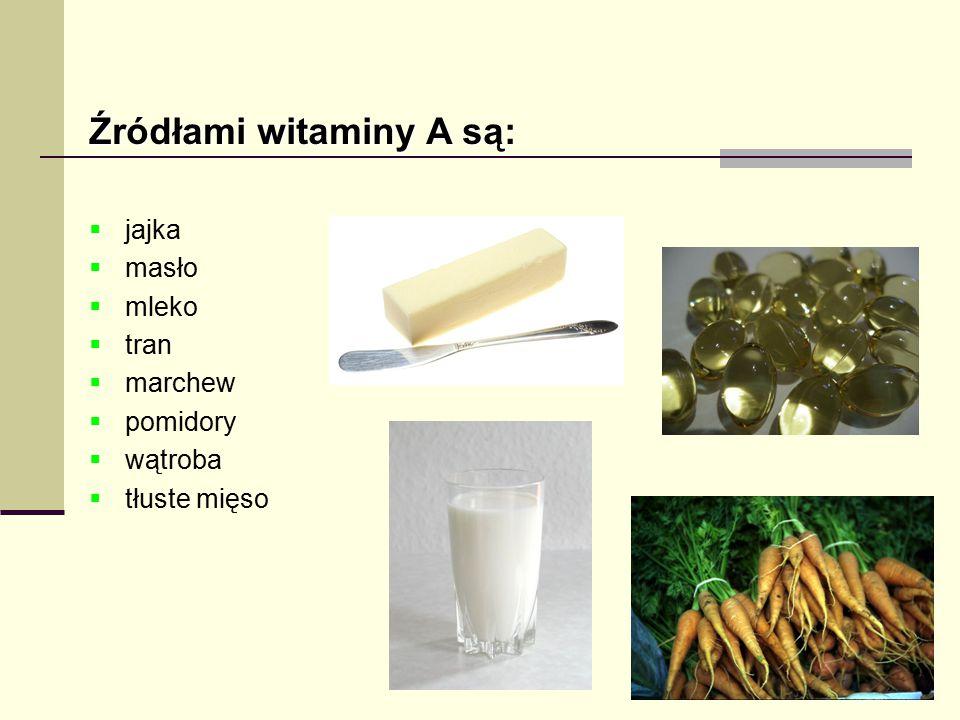 Źródłami witaminy A są: