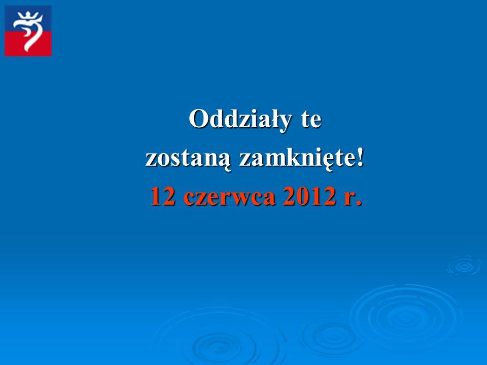 Oddziały te zostaną zamknięte! 12 czerwca 2012 r.