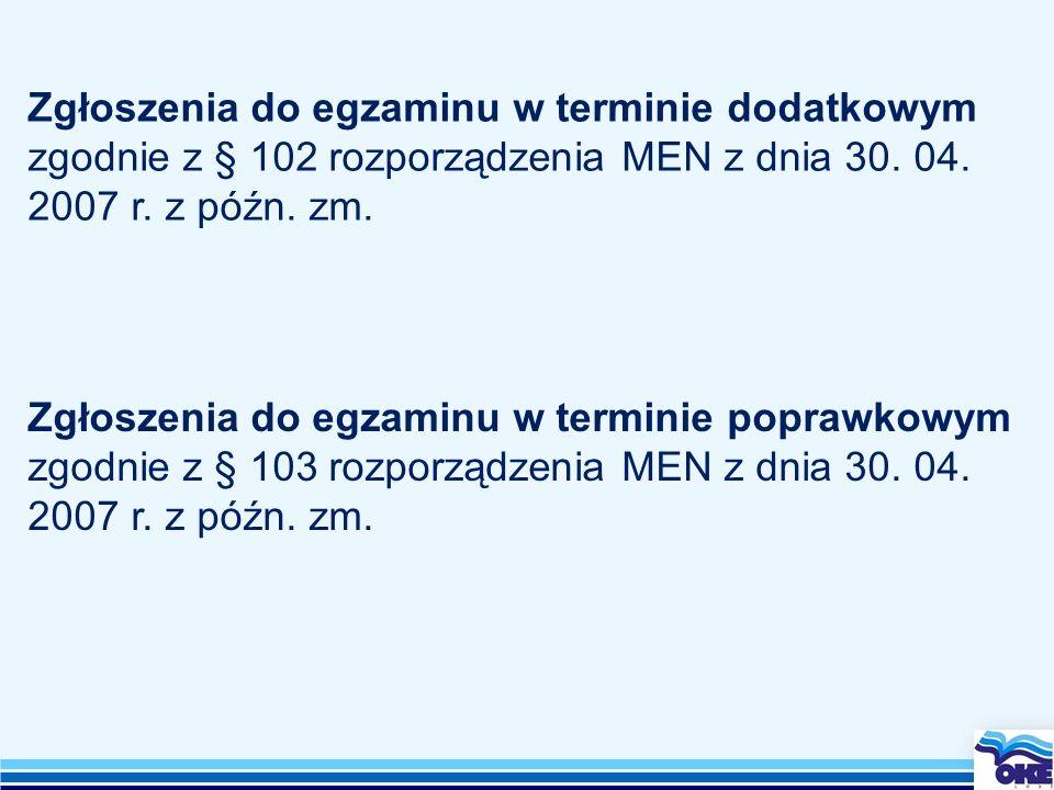 Zgłoszenia do egzaminu w terminie dodatkowym zgodnie z § 102 rozporządzenia MEN z dnia 30. 04. 2007 r. z późn. zm.