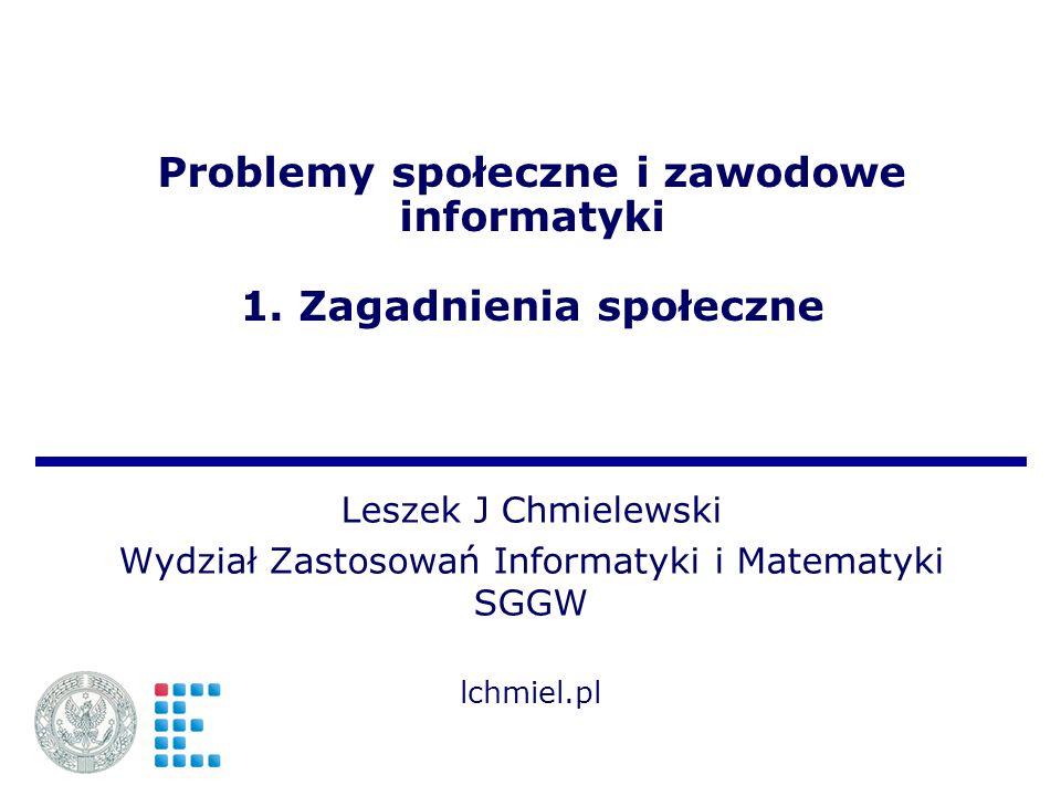 Problemy społeczne i zawodowe informatyki 1. Zagadnienia społeczne