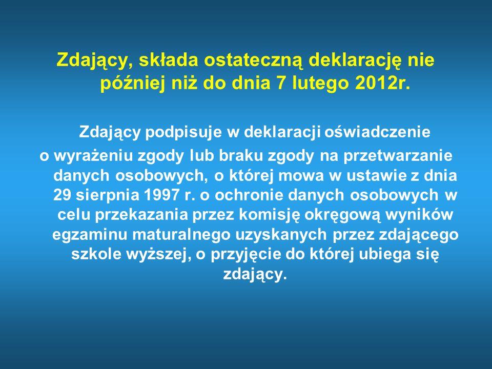 Zdający, składa ostateczną deklarację nie później niż do dnia 7 lutego 2012r. Zdający podpisuje w deklaracji oświadczenie
