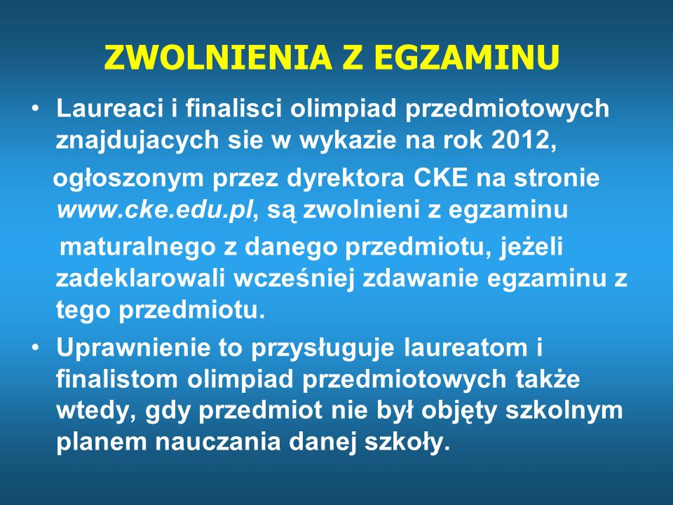 ZWOLNIENIA Z EGZAMINULaureaci i finalisci olimpiad przedmiotowych znajdujacych sie w wykazie na rok 2012,