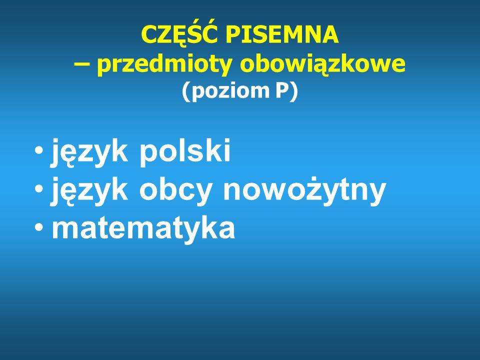 CZĘŚĆ PISEMNA – przedmioty obowiązkowe (poziom P)
