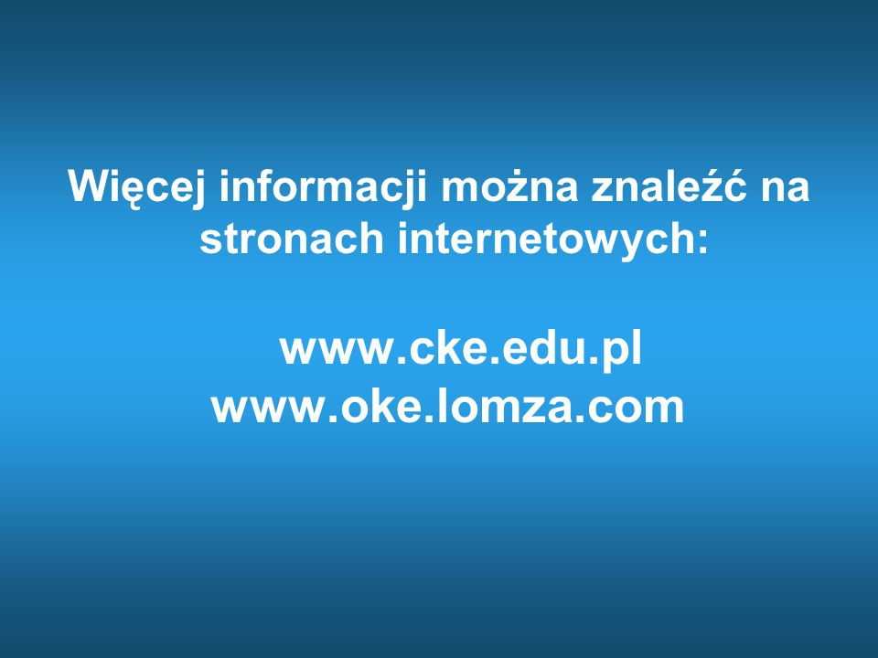 Więcej informacji można znaleźć na stronach internetowych: www. cke