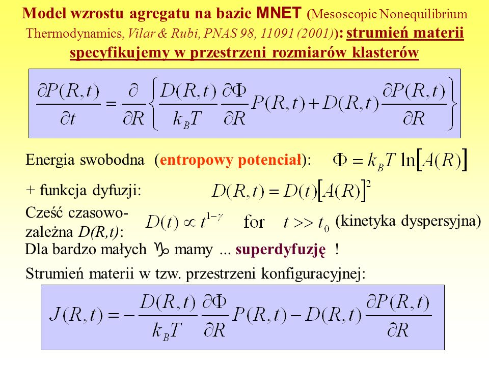 Model wzrostu agregatu na bazie MNET (Mesoscopic Nonequilibrium Thermodynamics, Vilar & Rubi, PNAS 98, 11091 (2001)): strumień materii specyfikujemy w przestrzeni rozmiarów klasterów