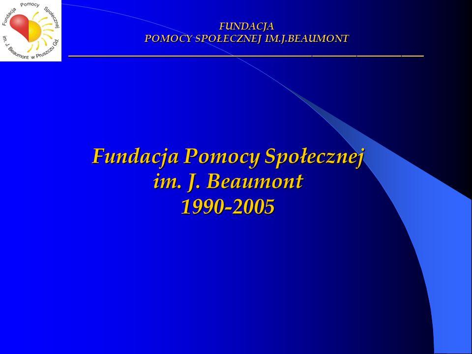 Fundacja Pomocy Społecznej im. J. Beaumont 1990-2005