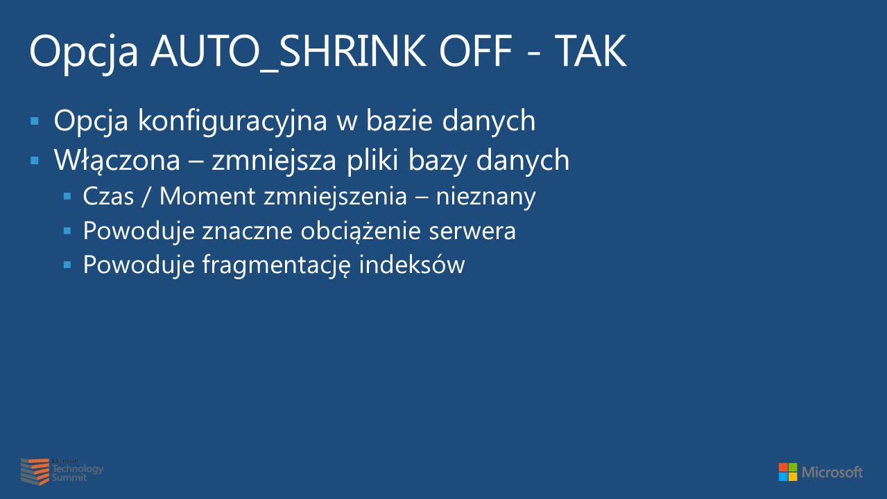 Opcja AUTO_SHRINK OFF - TAK