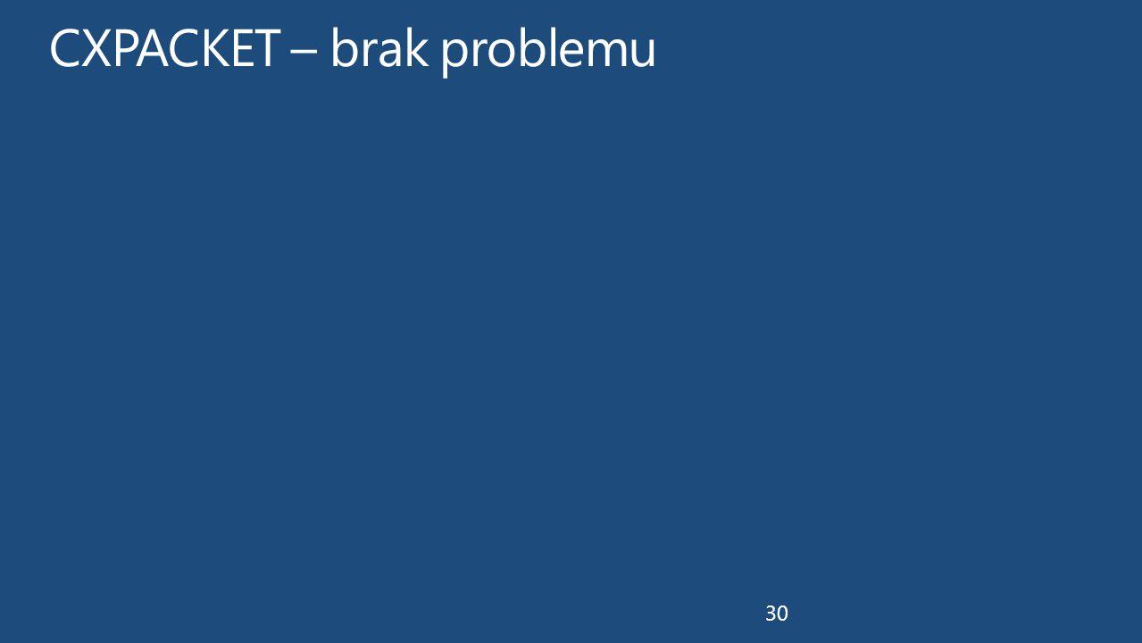 CXPACKET – brak problemu